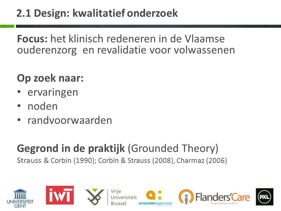 2.1 Design: kwalitatief onderzoek Focus: het klinisch redeneren in de Vlaamse ouderenzorg en revalidatie voor volwassenen Op zoek naar: ervaringen nod