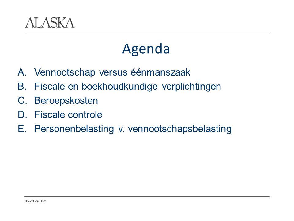  2008 ALASKA Agenda A.Vennootschap versus éénmanszaak B.Fiscale en boekhoudkundige verplichtingen C.Beroepskosten D.Fiscale controle E.Personenbelast