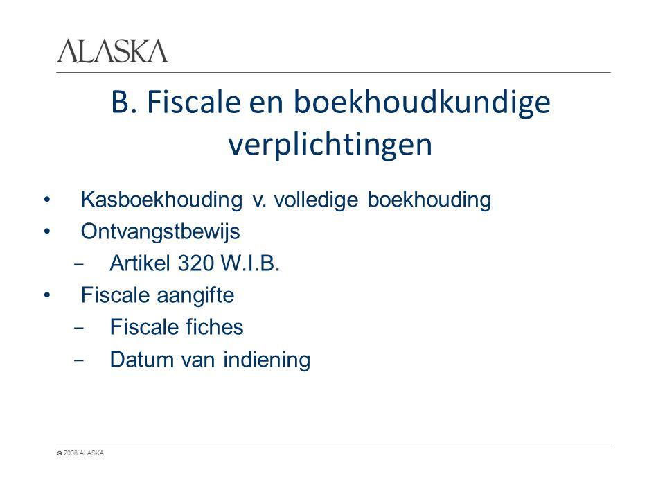  2008 ALASKA B. Fiscale en boekhoudkundige verplichtingen Kasboekhouding v. volledige boekhouding Ontvangstbewijs - Artikel 320 W.I.B. Fiscale aangif