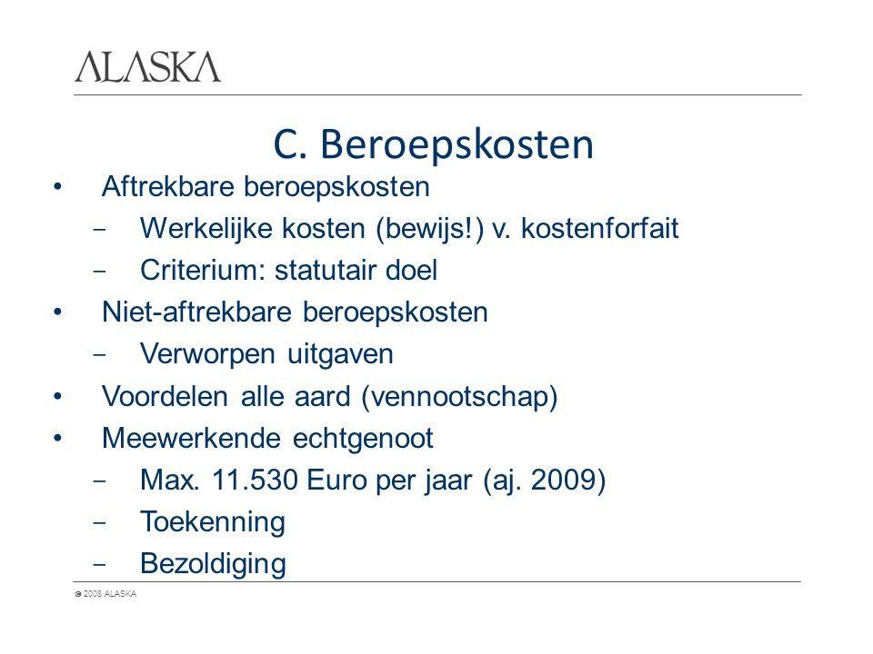  2008 ALASKA C. Beroepskosten Aftrekbare beroepskosten - Werkelijke kosten (bewijs!) v. kostenforfait - Criterium: statutair doel Niet-aftrekbare ber