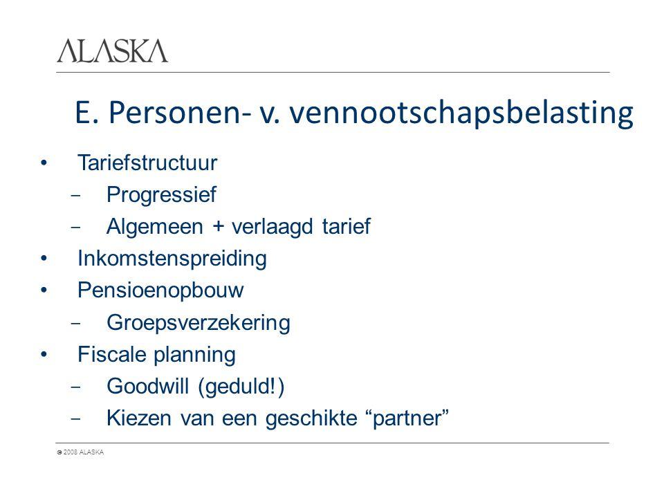  2008 ALASKA E. Personen- v. vennootschapsbelasting Tariefstructuur - Progressief - Algemeen + verlaagd tarief Inkomstenspreiding Pensioenopbouw - Gr