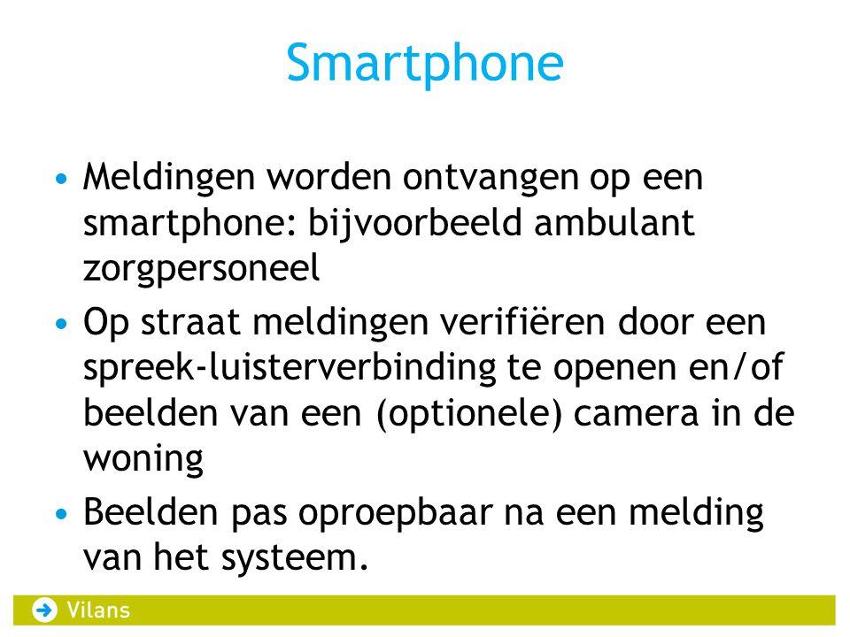 Smartphone Meldingen worden ontvangen op een smartphone: bijvoorbeeld ambulant zorgpersoneel Op straat meldingen verifiëren door een spreek-luisterverbinding te openen en/of beelden van een (optionele) camera in de woning Beelden pas oproepbaar na een melding van het systeem.