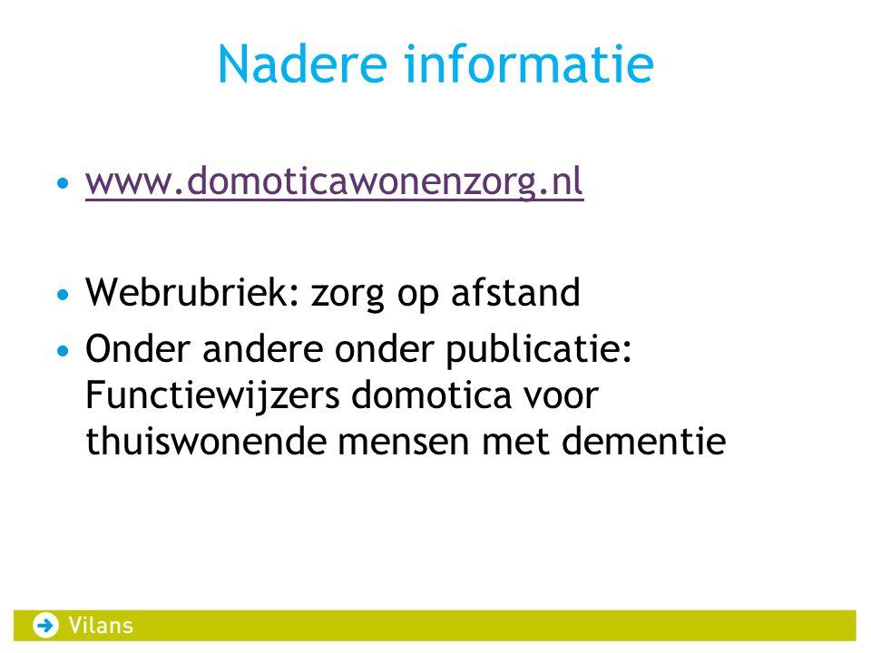 Nadere informatie www.domoticawonenzorg.nl Webrubriek: zorg op afstand Onder andere onder publicatie: Functiewijzers domotica voor thuiswonende mensen met dementie