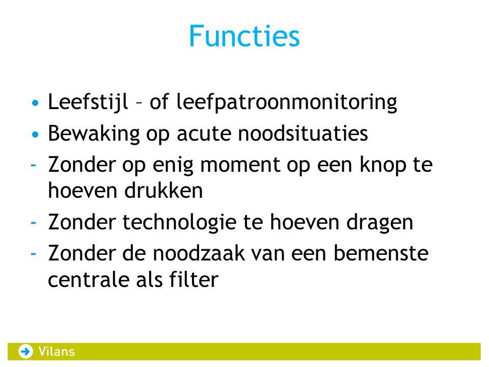 Functies Leefstijl – of leefpatroonmonitoring Bewaking op acute noodsituaties -Zonder op enig moment op een knop te hoeven drukken -Zonder technologie te hoeven dragen -Zonder de noodzaak van een bemenste centrale als filter