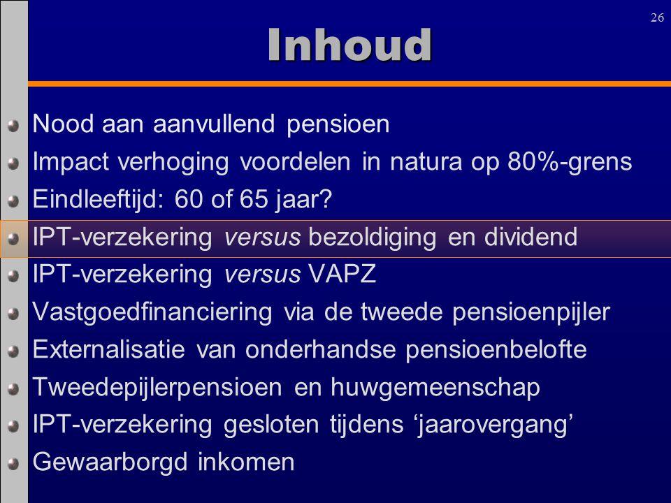 26 Inhoud Nood aan aanvullend pensioen Impact verhoging voordelen in natura op 80%-grens Eindleeftijd: 60 of 65 jaar? IPT-verzekering versus bezoldigi