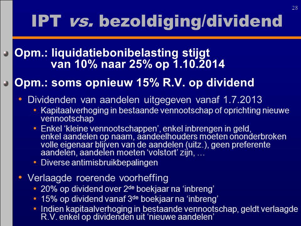 28 Opm.: liquidatiebonibelasting stijgt van 10% naar 25% op 1.10.2014 Opm.: soms opnieuw 15% R.V. op dividend Dividenden van aandelen uitgegeven vanaf