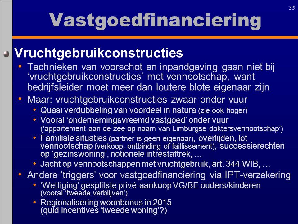 35 Vastgoedfinanciering Vruchtgebruikconstructies Technieken van voorschot en inpandgeving gaan niet bij 'vruchtgebruikconstructies' met vennootschap,