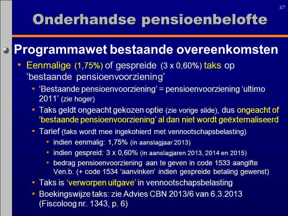 47 Programmawet bestaande overeenkomsten Eenmalige (1,75%) of gespreide (3 x 0,60%) taks op 'bestaande pensioenvoorziening' 'Bestaande pensioenvoorzie