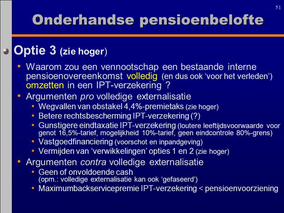 51 Optie 3 (zie hoger) Waarom zou een vennootschap een bestaande interne pensioenovereenkomst volledig (en dus ook 'voor het verleden') omzetten in ee