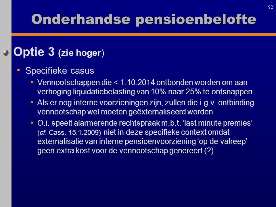 52 Optie 3 (zie hoger) Specifieke casus Vennootschappen die < 1.10.2014 ontbonden worden om aan verhoging liquidatiebelasting van 10% naar 25% te onts