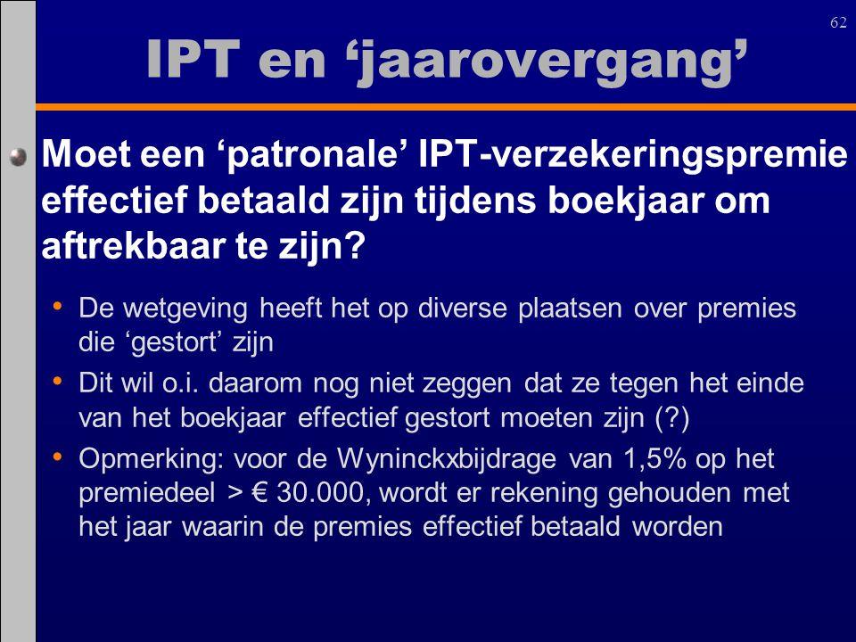 62 Moet een 'patronale' IPT-verzekeringspremie effectief betaald zijn tijdens boekjaar om aftrekbaar te zijn? De wetgeving heeft het op diverse plaats