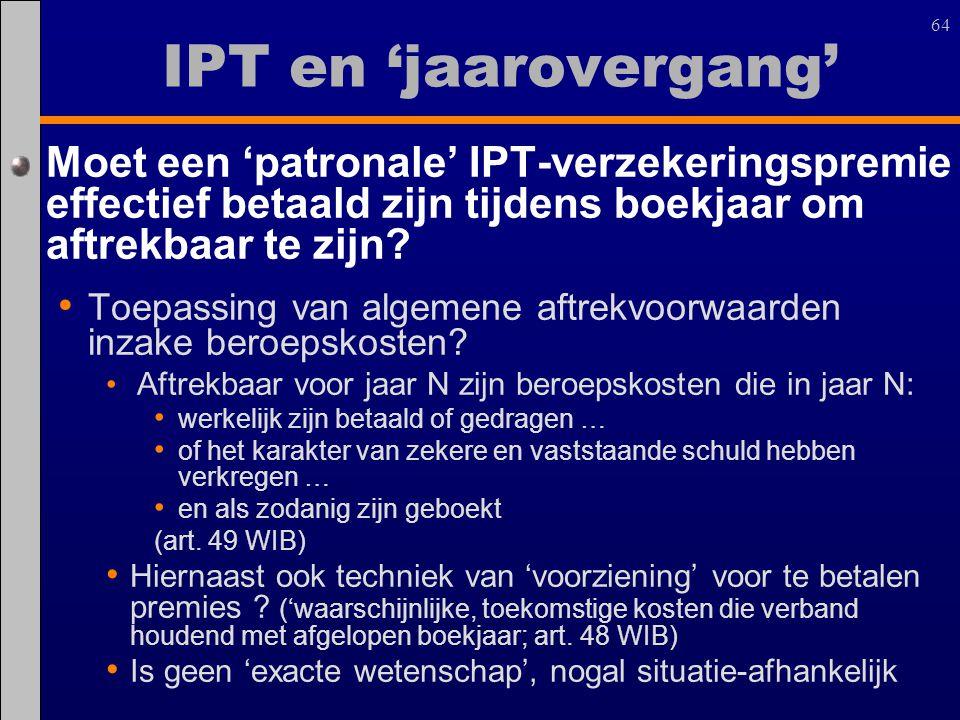 64 Moet een 'patronale' IPT-verzekeringspremie effectief betaald zijn tijdens boekjaar om aftrekbaar te zijn? Toepassing van algemene aftrekvoorwaarde