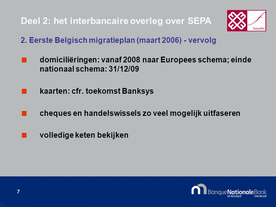 7 domiciliëringen: vanaf 2008 naar Europees schema; einde nationaal schema: 31/12/09 kaarten: cfr.