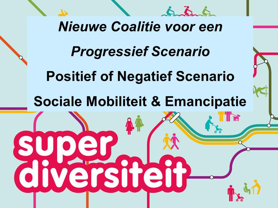 Nieuwe Coalitie voor een Progressief Scenario Positief of Negatief Scenario Sociale Mobiliteit & Emancipatie