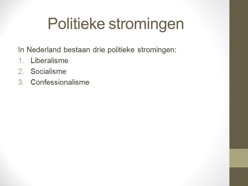 Politieke stromingen In Nederland bestaan drie politieke stromingen: 1.Liberalisme 2.Socialisme 3.Confessionalisme