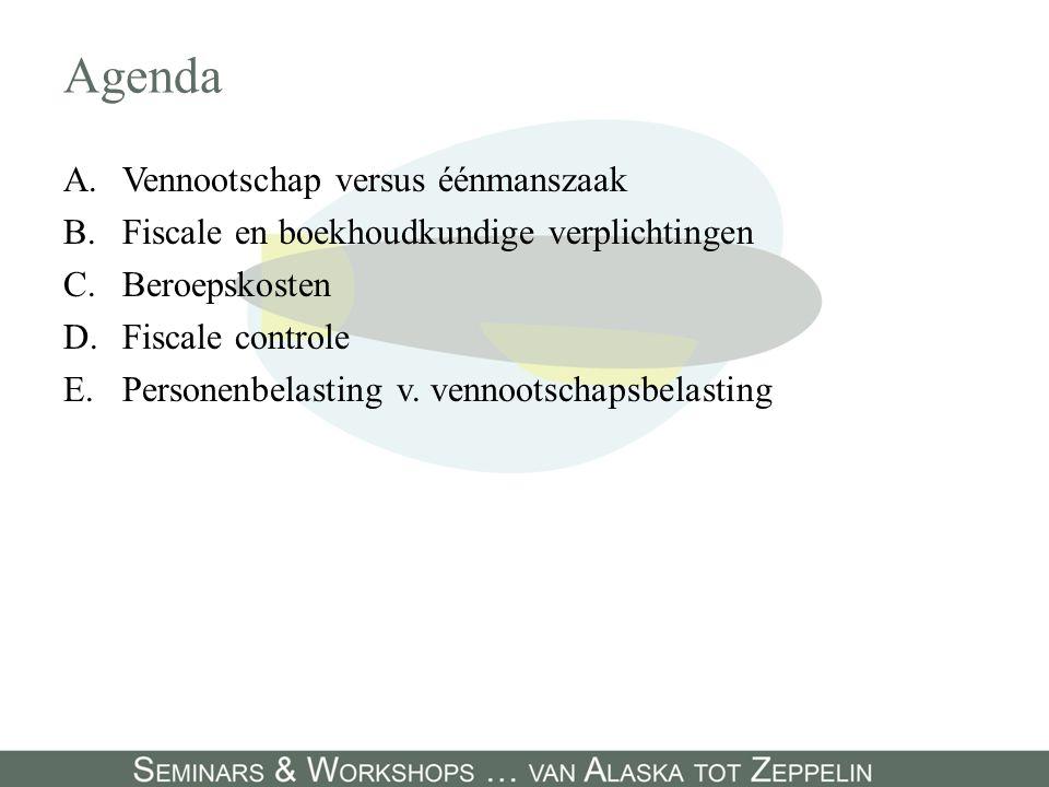 Agenda A.Vennootschap versus éénmanszaak B.Fiscale en boekhoudkundige verplichtingen C.Beroepskosten D.Fiscale controle E.Personenbelasting v. vennoot