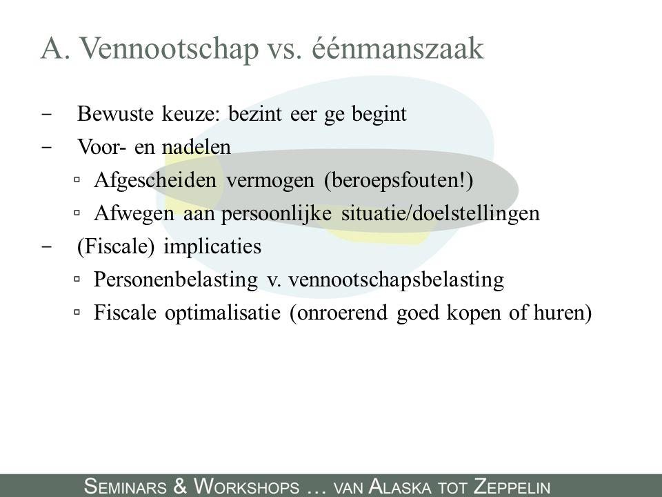 A. Vennootschap vs. éénmanszaak - Bewuste keuze: bezint eer ge begint - Voor- en nadelen ▫Afgescheiden vermogen (beroepsfouten!) ▫Afwegen aan persoonl