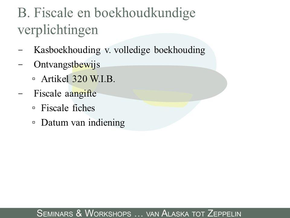 B. Fiscale en boekhoudkundige verplichtingen - Kasboekhouding v. volledige boekhouding - Ontvangstbewijs ▫Artikel 320 W.I.B. - Fiscale aangifte ▫Fisca