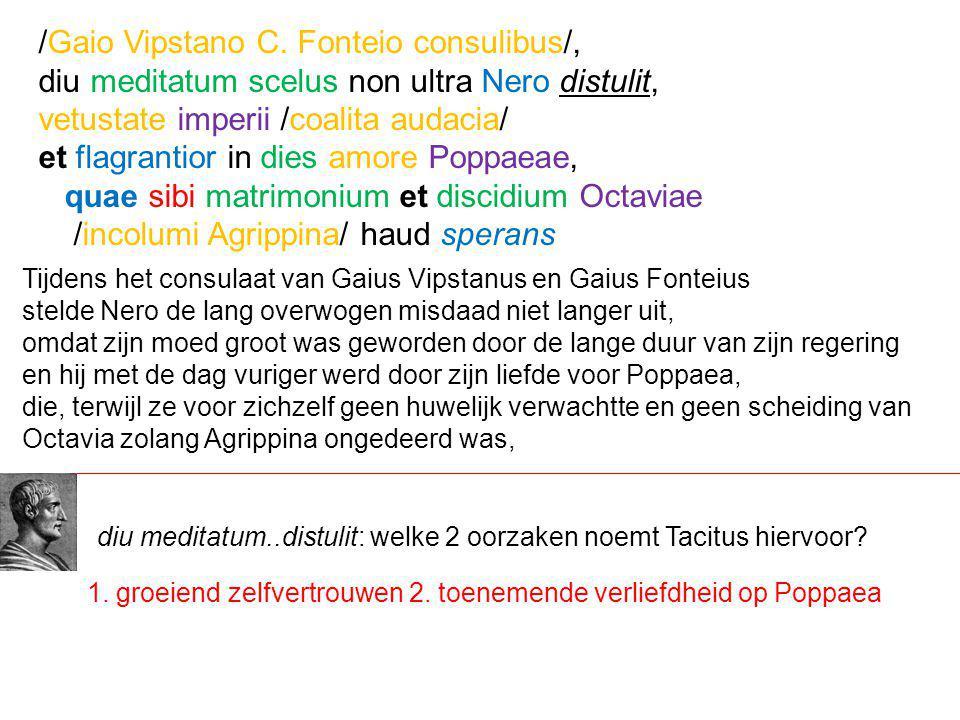 Tijdens het consulaat van Gaius Vipstanus en Gaius Fonteius stelde Nero de lang overwogen misdaad niet langer uit, omdat zijn moed groot was geworden