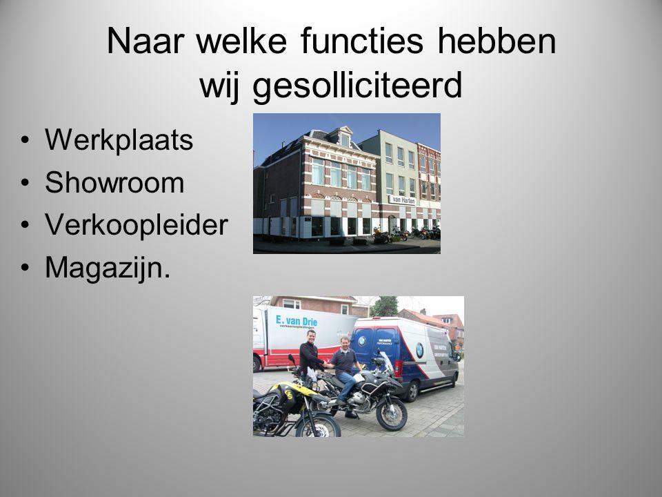 Naar welke functies hebben wij gesolliciteerd Werkplaats Showroom Verkoopleider Magazijn.