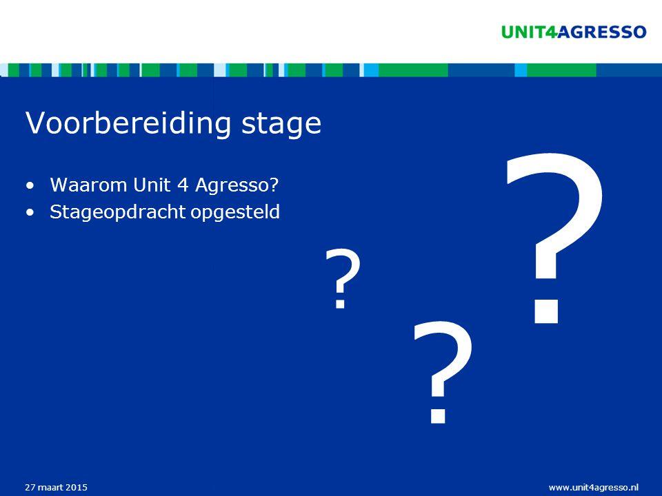 www.unit4agresso.nl27 maart 2015 Voorbereiding stage Waarom Unit 4 Agresso.