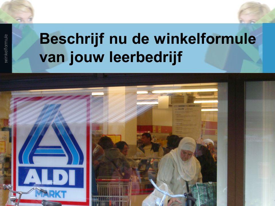 Beschrijf nu de winkelformule van jouw leerbedrijf winkelformule