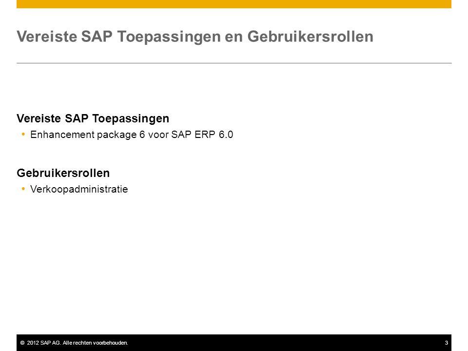 ©2012 SAP AG. Alle rechten voorbehouden.3 Vereiste SAP Toepassingen  Enhancement package 6 voor SAP ERP 6.0 Gebruikersrollen  Verkoopadministratie V
