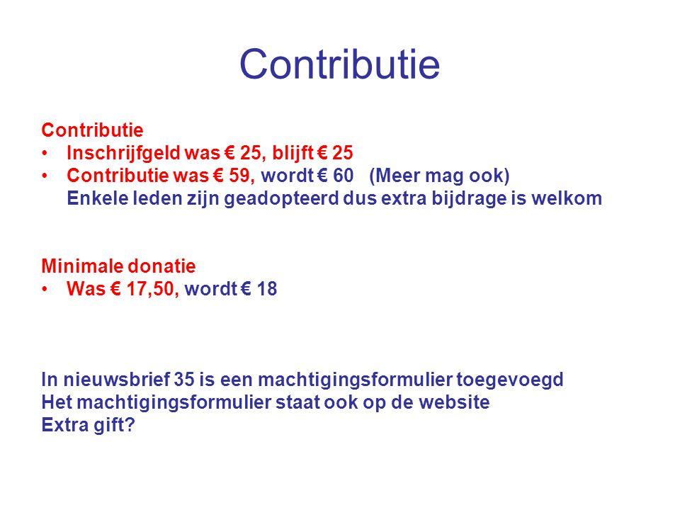 Contributie Inschrijfgeld was € 25, blijft € 25 Contributie was € 59, wordt € 60 (Meer mag ook) Enkele leden zijn geadopteerd dus extra bijdrage is we