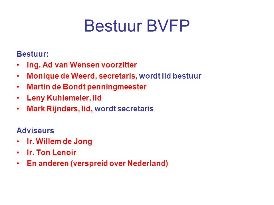 Bestuur BVFP Bestuur: Ing. Ad van Wensen voorzitter Monique de Weerd, secretaris, wordt lid bestuur Martin de Bondt penningmeester Leny Kuhlemeier, li
