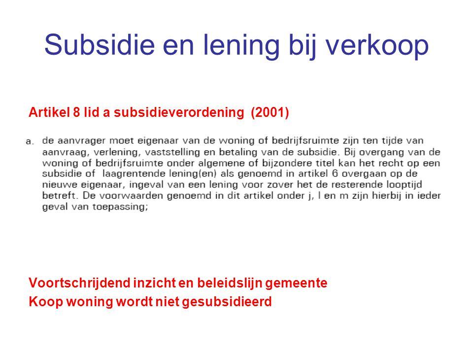 Subsidie en lening bij verkoop Artikel 8 lid a subsidieverordening (2001) Voortschrijdend inzicht en beleidslijn gemeente Koop woning wordt niet gesub