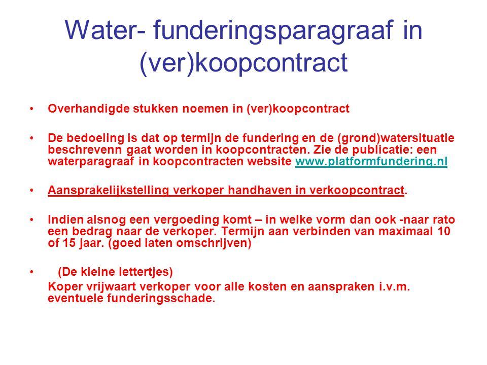 Water- funderingsparagraaf in (ver)koopcontract Overhandigde stukken noemen in (ver)koopcontract De bedoeling is dat op termijn de fundering en de (gr