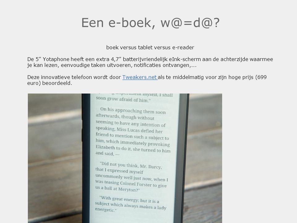 """Een e-boek, w@=d@? boek versus tablet versus e-reader De 5"""" Yotaphone heeft een extra 4,7"""" batterijvriendelijk eInk-scherm aan de achterzijde waarmee"""