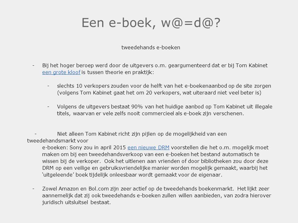 Een e-boek, w@=d@? tweedehands e-boeken -Bij het hoger beroep werd door de uitgevers o.m. geargumenteerd dat er bij Tom Kabinet een grote kloof is tus