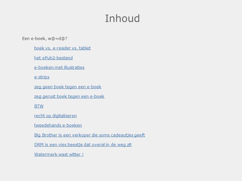 Inhoud Een e-boek, w@=d@? boek vs. e-reader vs. tablet het ePub2-bestand e-boeken met illustraties e-strips zeg geen boek tegen een e-boek zeg gerust