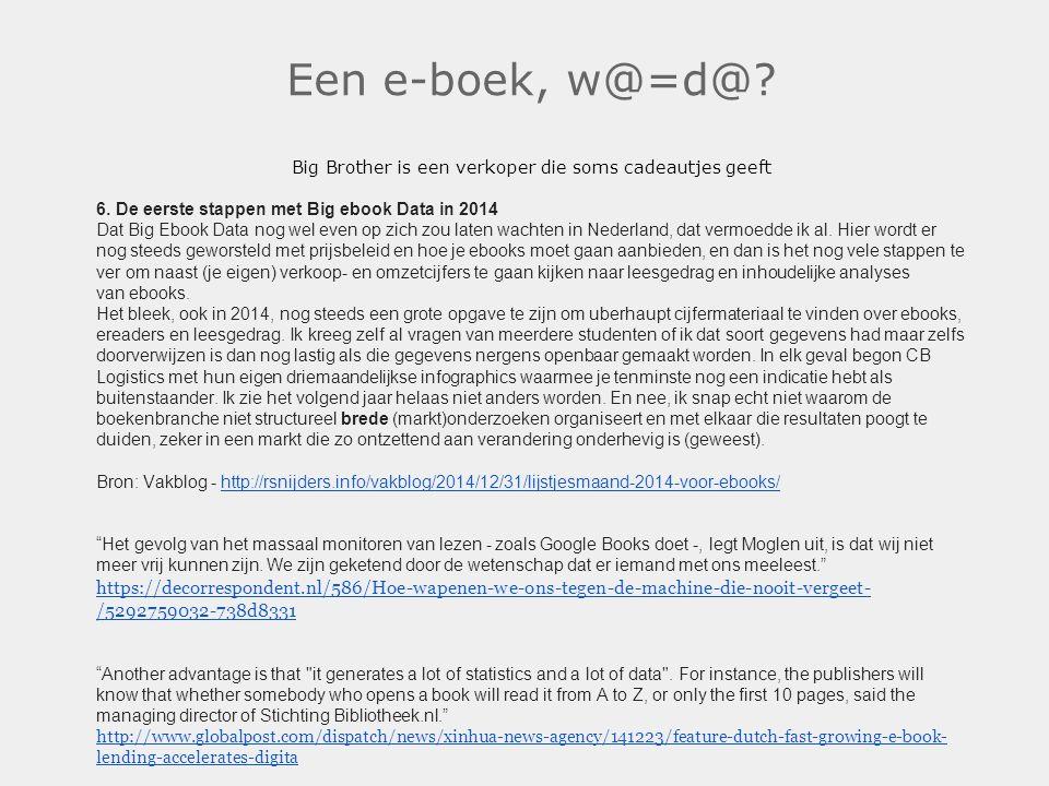 Een e-boek, w@=d@? Big Brother is een verkoper die soms cadeautjes geeft 6. De eerste stappen met Big ebook Data in 2014 Dat Big Ebook Data nog wel ev