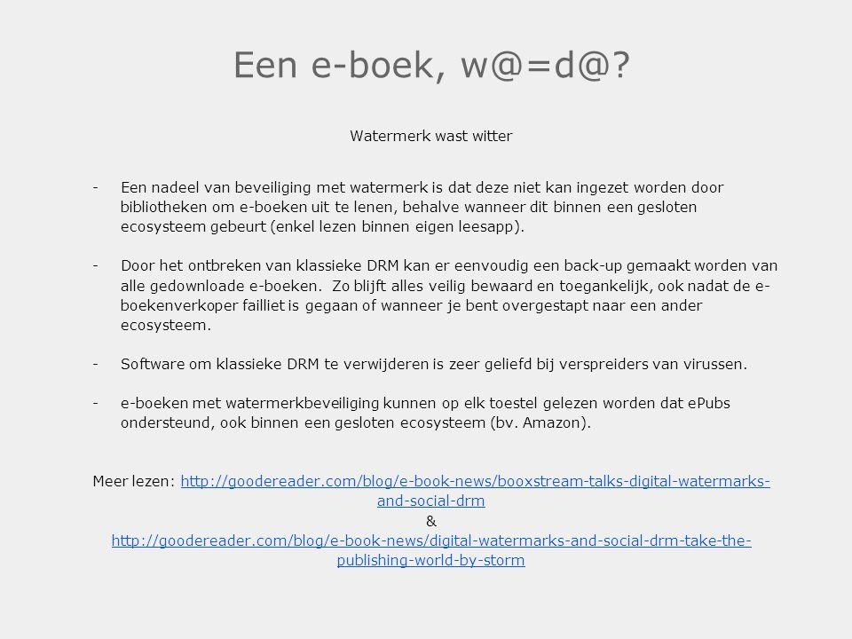 Een e-boek, w@=d@? Watermerk wast witter -Een nadeel van beveiliging met watermerk is dat deze niet kan ingezet worden door bibliotheken om e-boeken u