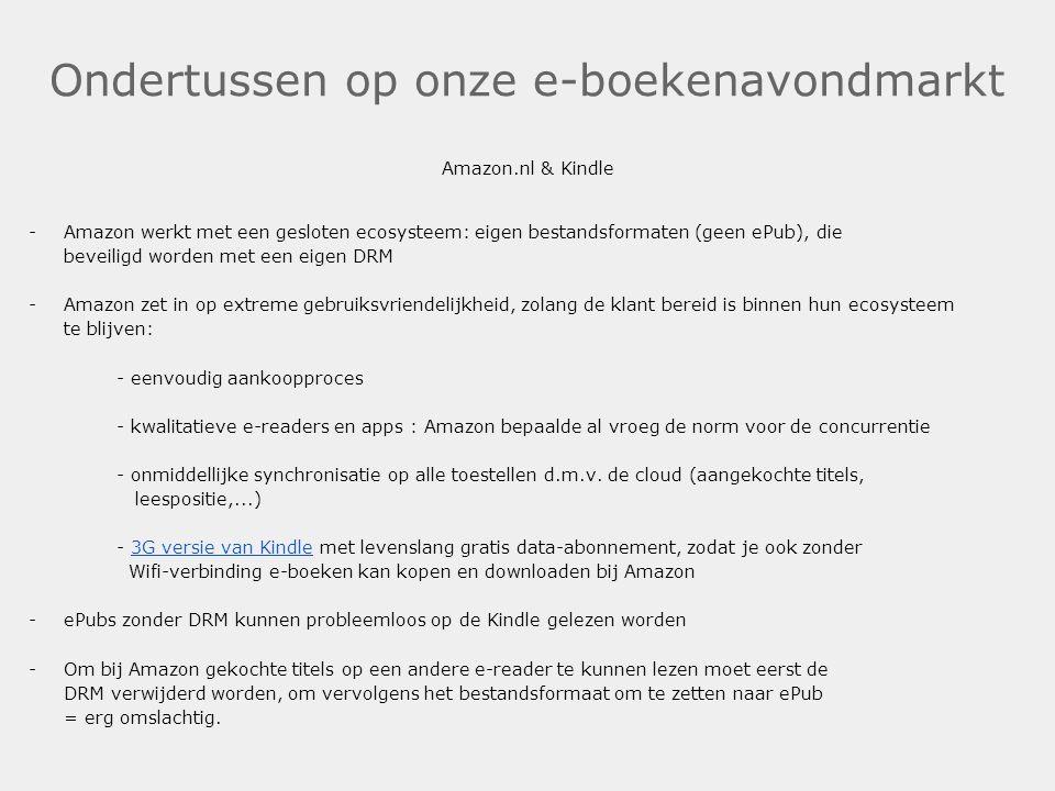 Ondertussen op onze e-boekenavondmarkt Amazon.nl & Kindle -Amazon werkt met een gesloten ecosysteem: eigen bestandsformaten (geen ePub), die beveiligd