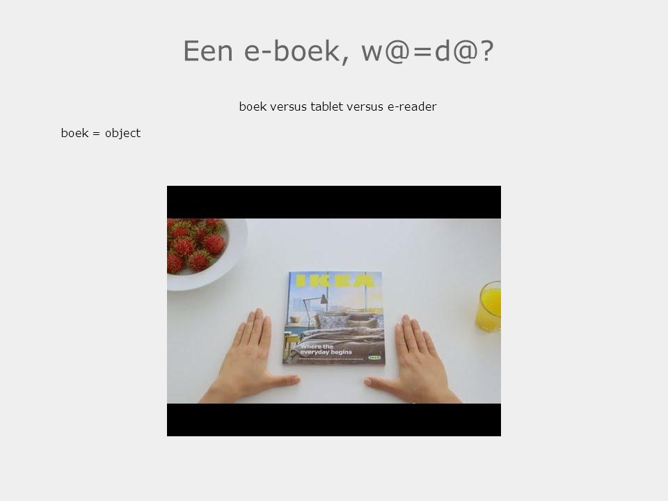 Een e-boek, w@=d@? boek versus tablet versus e-reader boek = object