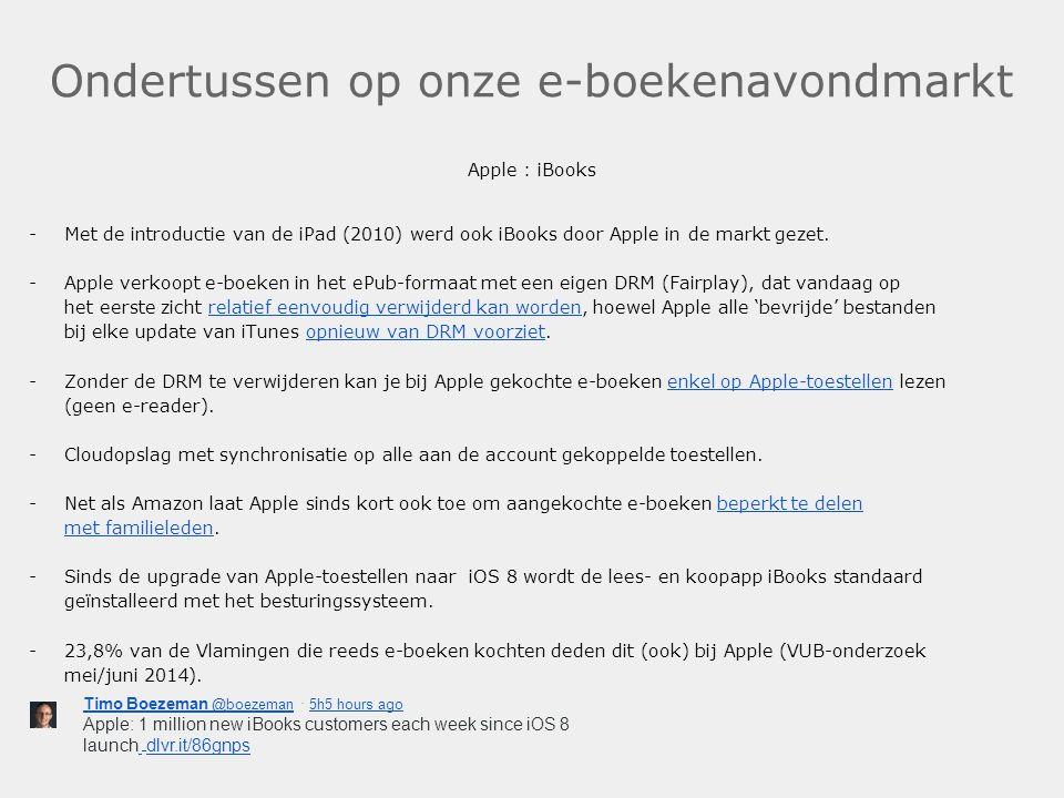 Ondertussen op onze e-boekenavondmarkt Apple : iBooks -Met de introductie van de iPad (2010) werd ook iBooks door Apple in de markt gezet. -Apple verk