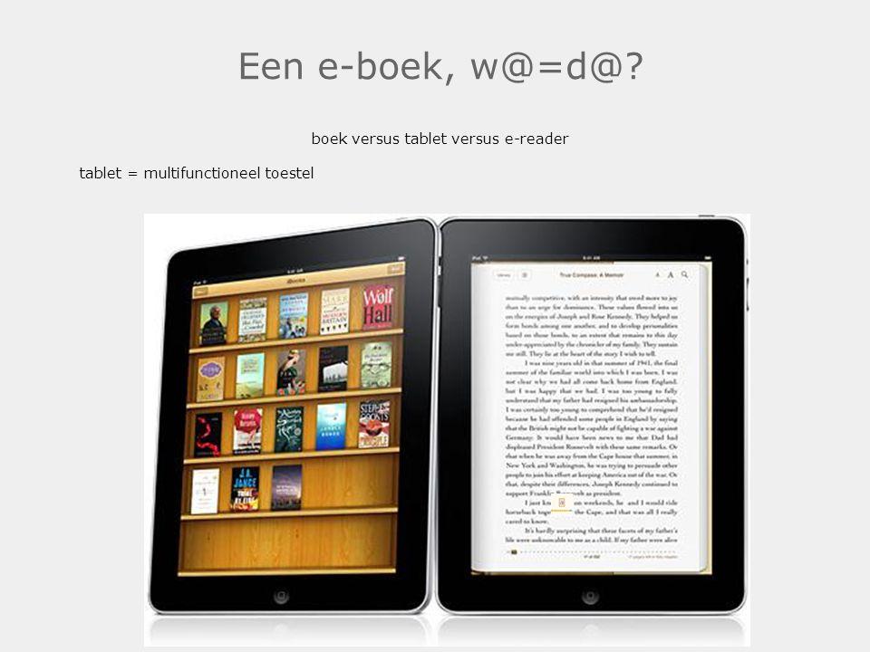 Een e-boek, w@=d@? boek versus tablet versus e-reader tablet = multifunctioneel toestel