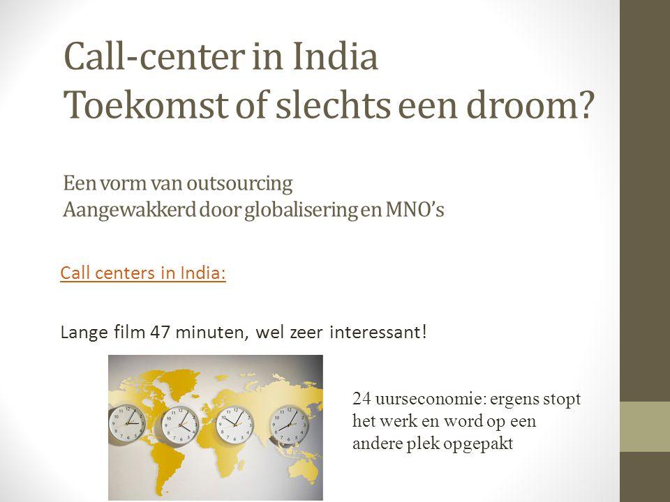Call-center in India Toekomst of slechts een droom? Een vorm van outsourcing Aangewakkerd door globalisering en MNO's Call centers in India: Lange fil