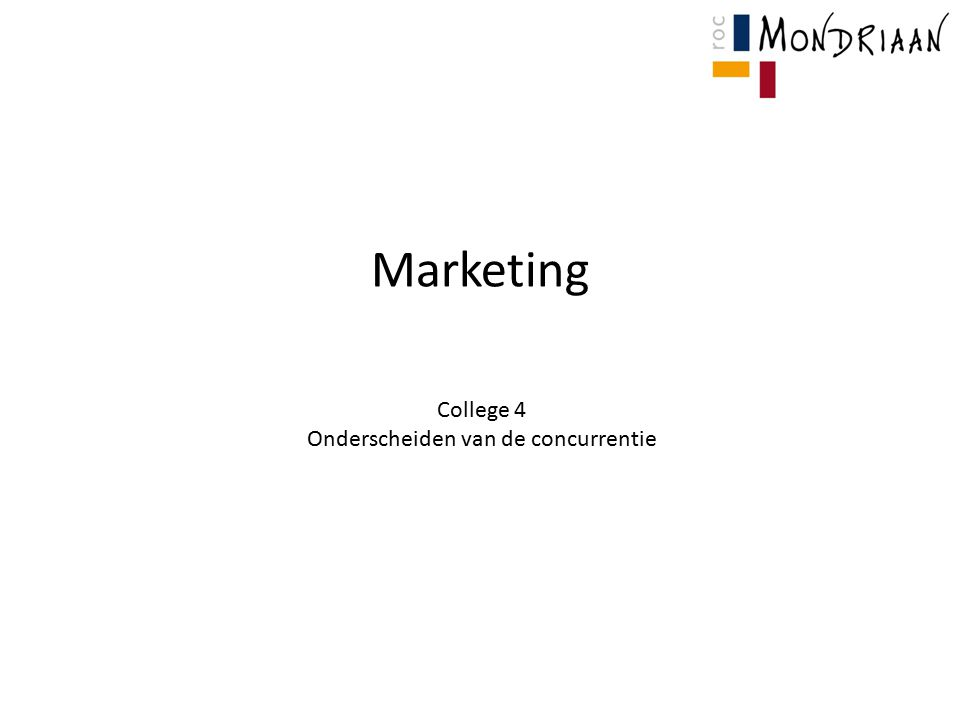 Marketing College 4 Onderscheiden van de concurrentie