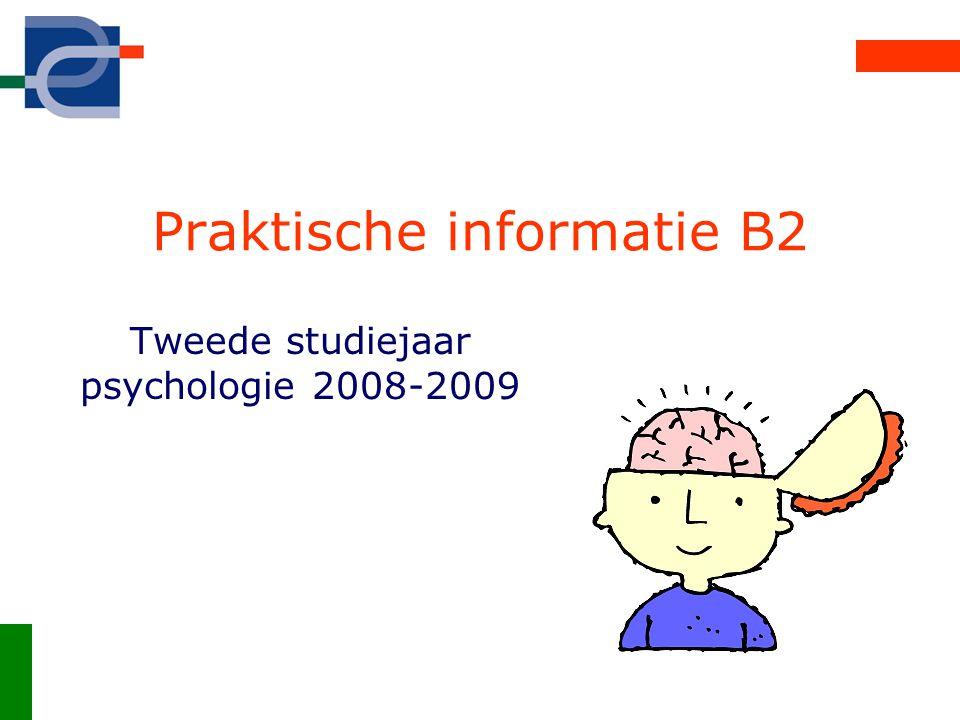 Praktische informatie B2 Tweede studiejaar psychologie 2008-2009
