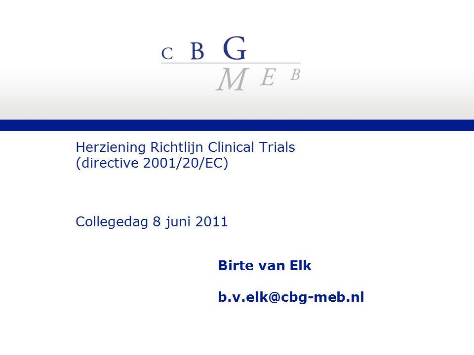 Herziening Richtlijn Clinical Trials (directive 2001/20/EC) Collegedag 8 juni 2011 Birte van Elk b.v.elk@cbg-meb.nl