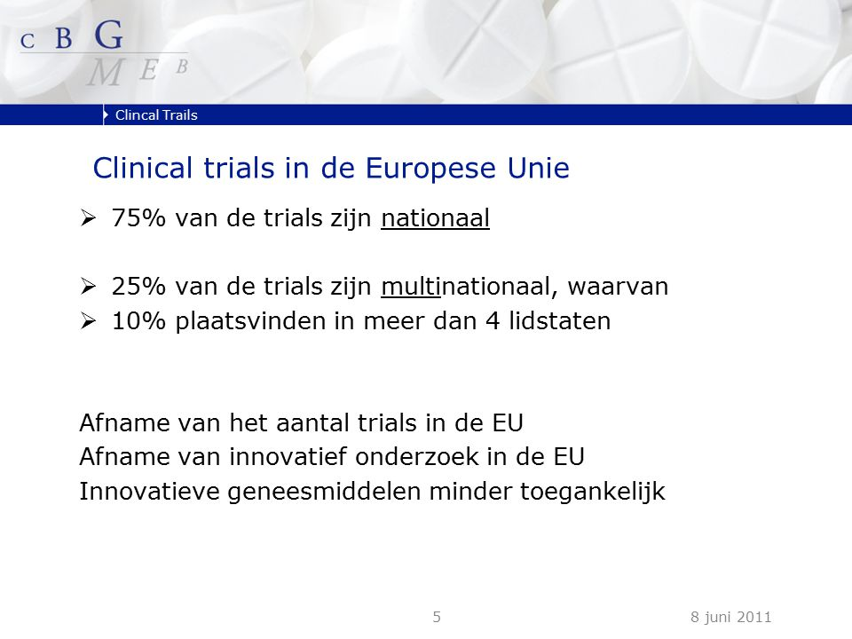 Clincal Trails 8 juni 20115 Clinical trials in de Europese Unie  75% van de trials zijn nationaal  25% van de trials zijn multinationaal, waarvan 