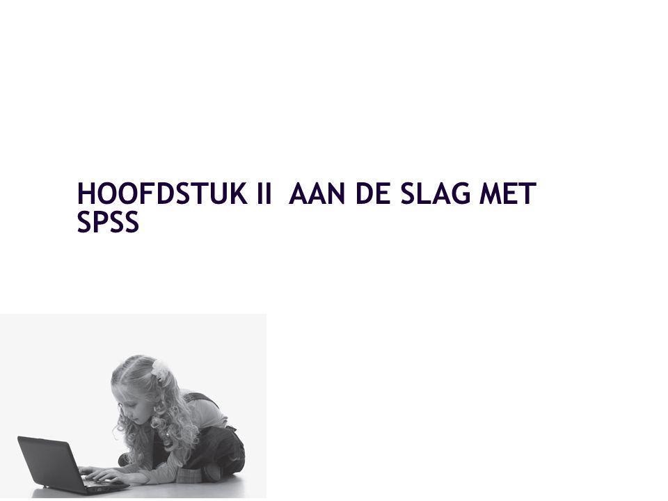 HOOFDSTUK II AAN DE SLAG MET SPSS
