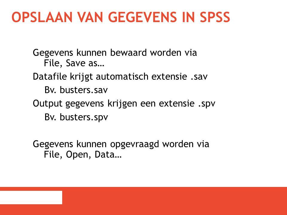 OPSLAAN VAN GEGEVENS IN SPSS Gegevens kunnen bewaard worden via File, Save as… Datafile krijgt automatisch extensie.sav Bv. busters.sav Output gegeven