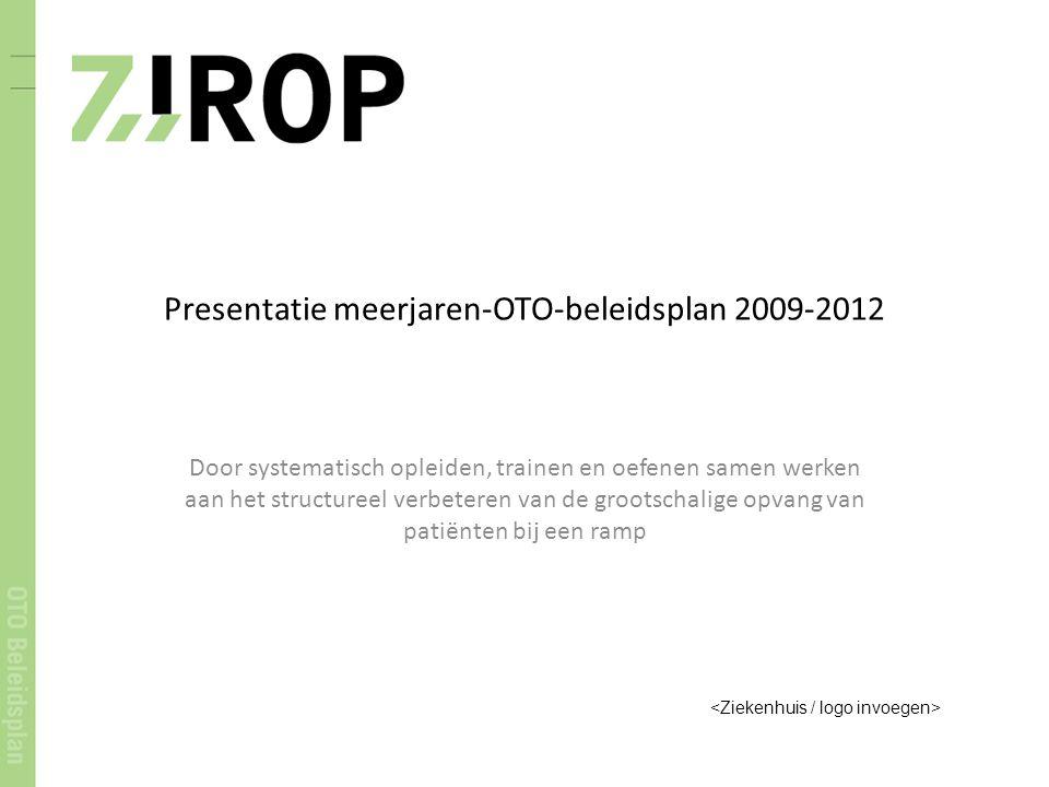 Presentatie meerjaren-OTO-beleidsplan 2009-2012 Door systematisch opleiden, trainen en oefenen samen werken aan het structureel verbeteren van de grootschalige opvang van patiënten bij een ramp