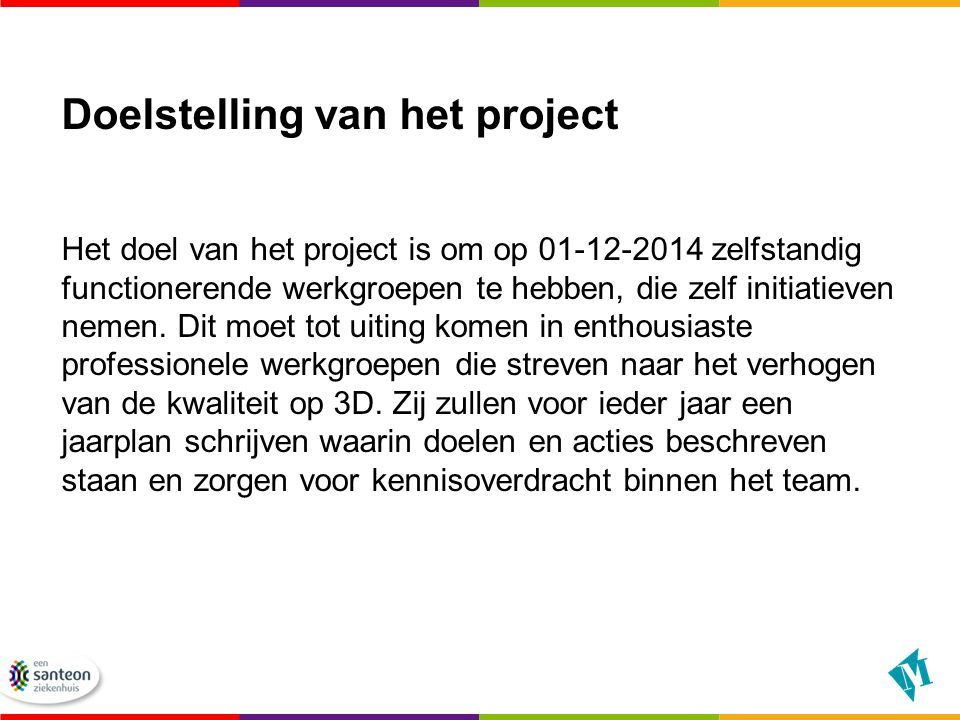 Doelstelling van het project Het doel van het project is om op 01-12-2014 zelfstandig functionerende werkgroepen te hebben, die zelf initiatieven neme