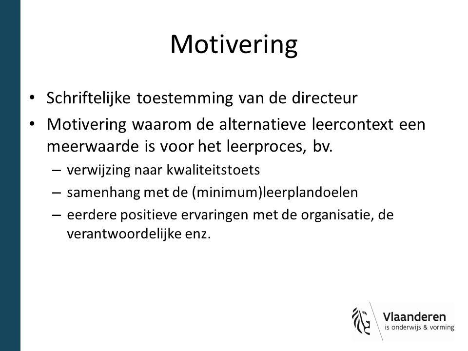 Motivering Schriftelijke toestemming van de directeur Motivering waarom de alternatieve leercontext een meerwaarde is voor het leerproces, bv.